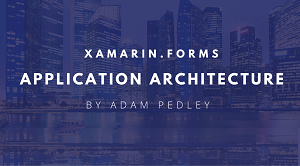 Xamarin.Forms Application Architecture